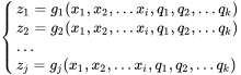 {\begin{cases}z_{1}=g_{1}(x_{1},x_{2},...x_{i},q_{1},q_{2},...q_{k})\\z_{2}=g_{2}(x_{1},x_{2},...x_{i},q_{1},q_{2},...q_{k})\\...\\z_{j}=g_{j}(x_{1},x_{2},...x_{i},q_{1},q_{2},...q_{k})\end{cases}}