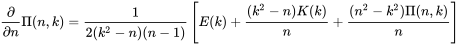{\frac  {\partial }{\partial n}}\Pi (n,k)={\frac  {1}{2(k^{2}-n)(n-1)}}\left[E(k)+{\frac  {(k^{2}-n)K(k)}{n}}+{\frac  {(n^{2}-k^{2})\Pi (n,k)}{n}}\right]