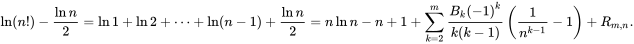 {\displaystyle \ln(n!)-{\frac {\ln n}{2}}=\ln 1+\ln 2+\cdots +\ln(n-1)+{\frac {\ln n}{2}}=n\ln n-n+1+\sum _{k=2}^{m}{\frac {B_{k}{(-1)}^{k}}{k(k-1)}}\left({\frac {1}{n^{k-1}}}-1\right)+R_{m,n}.}