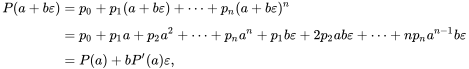 {\displaystyle {\begin{aligned}P(a+b\varepsilon )={}&p_{0}+p_{1}(a+b\varepsilon )+\cdots +p_{n}(a+b\varepsilon )^{n}\\[5pt]={}&p_{0}+p_{1}a+p_{2}a^{2}+\cdots +p_{n}a^{n}+p_{1}b\varepsilon +2p_{2}ab\varepsilon +\cdots +np_{n}a^{n-1}b\varepsilon \\[5pt]={}&P(a)+bP^{\prime }(a)\varepsilon ,\end{aligned}}}