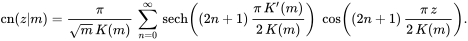\operatorname {cn}(z m)={\frac  {\pi }{{\sqrt  {m}}\,K(m)}}\,\sum _{{n=0}}^{\infty }\,\operatorname {sech}\left((2n+1)\,{\frac  {\pi \,K'(m)}{2\,K(m)}}\right)\;\cos \left((2n+1)\,{\frac  {\pi \,z}{2\,K(m)}}\right).