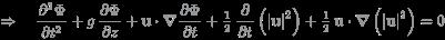{\color {Gray}{\Rightarrow \quad {\frac  {\partial ^{2}\Phi }{\partial t^{2}}}+g\,{\frac  {\partial \Phi }{\partial z}}+{\mathbf  {u}}\cdot {\boldsymbol  {\nabla }}{\frac  {\partial \Phi }{\partial t}}+{\tfrac  12}\,{\frac  {\partial }{\partial t}}\left(|{\mathbf  {u}}|^{2}\right)+{\tfrac  12}\,{\mathbf  {u}}\cdot {\boldsymbol  {\nabla }}\left(|{\mathbf  {u}}|^{2}\right)=0}}