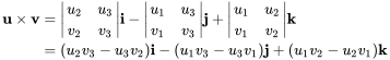 {\displaystyle {\begin{aligned}\mathbf {u\times v} &={\begin{vmatrix}u_{2}&u_{3}\\v_{2}&v_{3}\end{vmatrix}}\mathbf {i} -{\begin{vmatrix}u_{1}&u_{3}\\v_{1}&v_{3}\end{vmatrix}}\mathbf {j} +{\begin{vmatrix}u_{1}&u_{2}\\v_{1}&v_{2}\end{vmatrix}}\mathbf {k} \\&=(u_{2}v_{3}-u_{3}v_{2})\mathbf {i} -(u_{1}v_{3}-u_{3}v_{1})\mathbf {j} +(u_{1}v_{2}-u_{2}v_{1})\mathbf {k} \end{aligned}}}