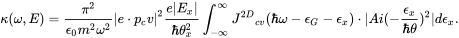 {\displaystyle {\kappa (\omega ,E)}={{\pi ^{2}} \over {\epsilon _{0}m^{2}\omega ^{2}}} e\cdot p_{c}v ^{2}{{e E_{x} } \over {\hbar \theta _{x}^{2}}}\int _{-\infty }^{\infty }{J^{2D}}_{cv}(\hbar \omega -\epsilon _{G}-\epsilon _{x})\cdot  Ai(-{{\epsilon _{x}} \over {\hbar \theta }})^{2} d\epsilon _{x}.}