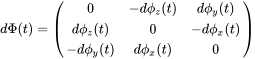 {\displaystyle d\Phi (t)={\begin{pmatrix}0&-d\phi _{z}(t)&d\phi _{y}(t)\\d\phi _{z}(t)&0&-d\phi _{x}(t)\\-d\phi _{y}(t)&d\phi _{x}(t)&0\\\end{pmatrix}}}