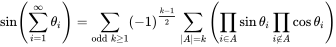 \sin \left(\sum _{{i=1}}^{\infty }\theta _{i}\right)=\sum _{{{\mathrm  {odd}}\ k\geq 1}}(-1)^{{{\frac  {k-1}{2}}}}\sum _{{|A|=k}}\left(\prod _{{i\in A}}\sin \theta _{i}\prod _{{i\not \in A}}\cos \theta _{i}\right)