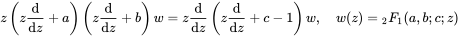 z\left(z{\frac  {{{\rm {{d}}}}}{{{\rm {{d}}}}z}}+a\right)\left(z{\frac  {{{\rm {{d}}}}}{{{\rm {{d}}}}z}}+b\right)w=z{\frac  {{{\rm {{d}}}}}{{{\rm {{d}}}}z}}\left(z{\frac  {{{\rm {{d}}}}}{{{\rm {{d}}}}z}}+c-1\right)w,\quad w(z)={}_{2}F_{1}(a,b;c;z)