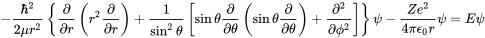 {\displaystyle -{\frac {\hbar ^{2}}{2\mu r^{2}}}\left\{{\frac {\partial }{\partial r}}\left(r^{2}{\frac {\partial }{\partial r}}\right)+{\frac {1}{\sin ^{2}\theta }}\left[\sin \theta {\frac {\partial }{\partial \theta }}\left(\sin \theta {\frac {\partial }{\partial \theta }}\right)+{\frac {\partial ^{2}}{\partial \phi ^{2}}}\right]\right\}\psi -{\frac {Ze^{2}}{4\pi \epsilon _{0}r}}\psi =E\psi }