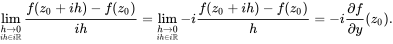 \lim_{\underset{ih\in i\mathbb{R}}{h\to 0}} \frac{f(z_0+ih)-f(z_0)}{ih} = \lim_{\underset{ih\in i\mathbb{R}}{h\to 0}} -i\frac{f(z_0+ih)-f(z_0)}{h} =-i\frac{\partial f}{\partial y}(z_0).