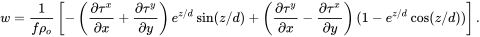 w={\frac  {1}{f\rho _{o}}}\left[-\left({\frac  {\partial \tau ^{x}}{\partial x}}+{\frac  {\partial \tau ^{y}}{\partial y}}\right)e^{{z/d}}\sin(z/d)+\left({\frac  {\partial \tau ^{y}}{\partial x}}-{\frac  {\partial \tau ^{x}}{\partial y}}\right)(1-e^{{z/d}}\cos(z/d))\right].