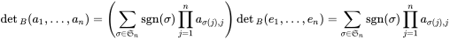 \det {}_{B}(a_{1},\dots ,a_{n})=\left(\sum _{\sigma \in {\mathfrak {S}}_{n}}\operatorname {sgn}(\sigma )\prod _{j=1}^{n}a_{\sigma (j),j}\right)\det {}_{B}(e_{1},\dots ,e_{n})=\sum _{\sigma \in {\mathfrak {S}}_{n}}\operatorname {sgn}(\sigma )\prod _{j=1}^{n}a_{\sigma (j),j}