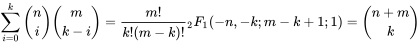 {\displaystyle \sum _{i=0}^{k}{\binom {n}{i}}{\binom {m}{k-i}}={\frac {m!}{k!(m-k)!}}{}_{2}F_{1}(-n,-k;m-k+1;1)={\binom {n+m}{k}}}