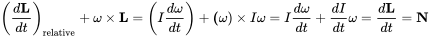 {\displaystyle \left({\frac {d\mathbf {L} }{dt}}\right)_{\mathrm {relative} }+\mathbf {\omega } \times \mathbf {L} =\left(I{\frac {d\mathbf {\omega } }{dt}}\right)+\mathbf {(} \omega )\times I\mathbf {\omega } =I{\frac {d\mathbf {\omega } }{dt}}+{\frac {dI}{dt}}\mathbf {\omega } ={\frac {d\mathbf {L} }{dt}}=\mathbf {N} }