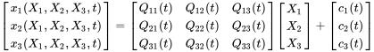 {\begin{bmatrix}x_{1}(X_{1},X_{2},X_{3},t)\\x_{2}(X_{1},X_{2},X_{3},t)\\x_{3}(X_{1},X_{2},X_{3},t)\end{bmatrix}}={\begin{bmatrix}Q_{11}(t)&Q_{12}(t)&Q_{13}(t)\\Q_{21}(t)&Q_{22}(t)&Q_{23}(t)\\Q_{31}(t)&Q_{32}(t)&Q_{33}(t)\end{bmatrix}}{\begin{bmatrix}X_{1}\\X_{2}\\X_{3}\end{bmatrix}}+{\begin{bmatrix}c_{1}(t)\\c_{2}(t)\\c_{3}(t)\end{bmatrix}}