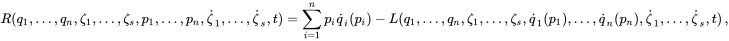 R(q_1,\ldots,q_n,\zeta_1,\ldots,\zeta_s, p_1, \ldots,p_n , \dot{\zeta}_1 , \ldots,\dot{\zeta}_s,t) = \sum_{i=1}^n p_i\dot{q}_i(p_i) - L(q_1,\ldots,q_n,\zeta_1,\ldots,\zeta_s, \dot{q}_1(p_1), \ldots, \dot{q}_n(p_n) , \dot{\zeta}_1 , \ldots,\dot{\zeta}_s,t) \,,