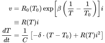 {\displaystyle {\begin{aligned}v&=R_{0}(T_{0})\exp \left[\beta \left({\frac {1}{T}}-{\frac {1}{T_{0}}}\right)\right]i\\&\equiv R(T)i\\{\frac {dT}{dt}}&={\frac {1}{C}}\left[-\delta \cdot (T-T_{0})+R(T)i^{2}\right]\end{aligned}}}