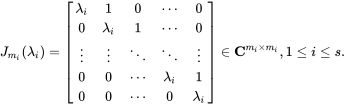 {\displaystyle J_{m_{i}}(\lambda _{i})={\begin{bmatrix}\lambda _{i}&1&0&\cdots &0\\0&\lambda _{i}&1&\cdots &0\\\vdots &\vdots &\ddots &\ddots &\vdots \\0&0&\cdots &\lambda _{i}&1\\0&0&\cdots &0&\lambda _{i}\end{bmatrix}}\in \mathbf {C} ^{m_{i}\times m_{i}},1\leq i\leq s.}