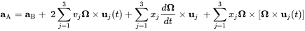 {\mathbf  {a}}_{{\mathrm  {A}}}={\mathbf  {a}}_{{\mathrm  {B}}}+\ 2\sum _{{j=1}}^{3}v_{j}{\boldsymbol  {\Omega }}\times {\mathbf  {u}}_{j}(t)+\sum _{{j=1}}^{3}x_{j}{\frac  {d{\boldsymbol  {\Omega }}}{dt}}\times {\mathbf  {u}}_{j}\ +\sum _{{j=1}}^{3}x_{j}{\boldsymbol  {\Omega }}\times \left[{\boldsymbol  {\Omega }}\times {\mathbf  {u}}_{j}(t)\right]