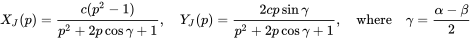 {\displaystyle X_{J}(p)={\frac {c(p^{2}-1)}{p^{2}+2p\cos \gamma +1}},\quad Y_{J}(p)={\frac {2cp\sin \gamma }{p^{2}+2p\cos \gamma +1}},\quad {\text{where}}\quad \gamma ={\frac {\alpha -\beta }{2}}}