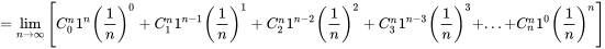 {\displaystyle =\lim _{n\to \infty }\left[C_{0}^{n}1^{n}\left({\frac {1}{n}}\right)^{0}+C_{1}^{n}1^{n-1}\left({\frac {1}{n}}\right)^{1}+C_{2}^{n}1^{n-2}\left({\frac {1}{n}}\right)^{2}+C_{3}^{n}1^{n-3}\left({\frac {1}{n}}\right)^{3}+...+C_{n}^{n}1^{0}\left({\frac {1}{n}}\right)^{n}\right]}