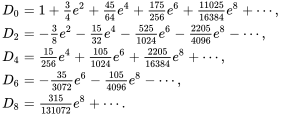 {\displaystyle {\begin{aligned}D_{0}&=1+{\tfrac {3}{4}}e^{2}+{\tfrac {45}{64}}e^{4}+{\tfrac {175}{256}}e^{6}+{\tfrac {11025}{16384}}e^{8}+\cdots ,\\D_{2}&=-{\tfrac {3}{8}}e^{2}-{\tfrac {15}{32}}e^{4}-{\tfrac {525}{1024}}e^{6}-{\tfrac {2205}{4096}}e^{8}-\cdots ,\\D_{4}&={\tfrac {15}{256}}e^{4}+{\tfrac {105}{1024}}e^{6}+{\tfrac {2205}{16384}}e^{8}+\cdots ,\\D_{6}&=-{\tfrac {35}{3072}}e^{6}-{\tfrac {105}{4096}}e^{8}-\cdots ,\\D_{8}&={\tfrac {315}{131072}}e^{8}+\cdots .\end{aligned}}}