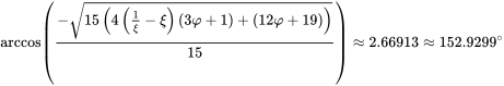 {\displaystyle \arccos \left({\frac {-{\sqrt {15\left(4\left({\frac {1}{\xi }}-\xi \right)\left(3\varphi +1\right)+\left(12\varphi +19\right)\right)}}}{15}}\right)\approx 2.66913\approx 152.9299^{\circ }}