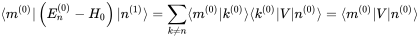 \langle m^{(0)}| \left(E_n^{(0)} - H_0 \right) |n^{(1)}\rang = \sum_{k \ne n} \langle m^{(0)}|k^{(0)}\rang \langle k^{(0)}|V|n^{(0)} \rangle=\langle m^{(0)}|V|n^{(0)} \rangle