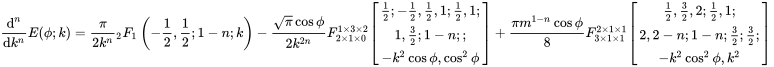 {\frac  {{{\rm {{d}}}}^{n}}{{{\rm {{d}}}}k^{n}}}E(\phi ;k)={\frac  {\pi }{2k^{n}}}{}_{2}F_{1}\left(-{\frac  {1}{2}},{\frac  {1}{2}};1-n;k\right)-{\frac  {{\sqrt  \pi }\cos \phi }{2k^{{2n}}}}F_{{2\times 1\times 0}}^{{1\times 3\times 2}}{\begin{bmatrix}{\frac  {1}{2}};-{\frac  {1}{2}},{\frac  {1}{2}},1;{\frac  {1}{2}},1;\\1,{\frac  {3}{2}};1-n;;\\-k^{2}\cos \phi ,\cos ^{2}\phi \end{bmatrix}}+{\frac  {\pi m^{{1-n}}\cos \phi }{8}}F_{{3\times 1\times 1}}^{{2\times 1\times 1}}{\begin{bmatrix}{\frac  {1}{2}},{\frac  {3}{2}},2;{\frac  {1}{2}},1;\\2,2-n;1-n;{\frac  {3}{2}};{\frac  {3}{2}};\\-k^{2}\cos ^{2}\phi ,k^{2}\end{bmatrix}}\,\!