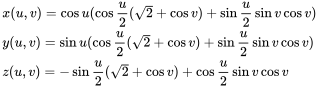 {\begin{aligned}&x(u,v)=\cos u(\cos {\frac  {u}{2}}({\sqrt  {2}}+\cos v)+\sin {\frac  {u}{2}}\sin v\cos v)\\&y(u,v)=\sin u(\cos {\frac  {u}{2}}({\sqrt  {2}}+\cos v)+\sin {\frac  {u}{2}}\sin v\cos v)\\&z(u,v)=-\sin {\frac  {u}{2}}({\sqrt  {2}}+\cos v)+\cos {\frac  {u}{2}}\sin v\cos v\end{aligned}}