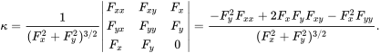 {\displaystyle \kappa ={\frac {1}{(F_{x}^{2}+F_{y}^{2})^{3/2}}}{\begin{vmatrix}F_{xx}&F_{xy}&F_{x}\\F_{yx}&F_{yy}&F_{y}\\F_{x}&F_{y}&0\end{vmatrix}}={\frac {-F_{y}^{2}F_{xx}+2F_{x}F_{y}F_{xy}-F_{x}^{2}F_{yy}}{(F_{x}^{2}+F_{y}^{2})^{3/2}}}.}