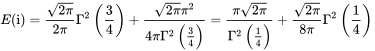 E({{\rm {{i}}}})={\frac  {{\sqrt  {2\pi }}}{2\pi }}\Gamma ^{2}\left({\frac  {3}{4}}\right)+{\frac  {{\sqrt  {2\pi }}{\pi }^{2}}{4\pi \Gamma ^{2}\left({\frac  {3}{4}}\right)}}={\frac  {\pi {\sqrt  {2\pi }}}{\Gamma ^{2}\left({\frac  {1}{4}}\right)}}+{\frac  {{\sqrt  {2\pi }}}{8\pi }}\Gamma ^{2}\left({\frac  {1}{4}}\right)\,