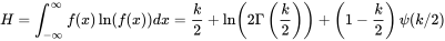 H=\int _{{-\infty }}^{\infty }f(x)\ln(f(x))dx={\frac  {k}{2}}+\ln \left(2\Gamma \left({\frac  {k}{2}}\right)\right)+\left(1-{\frac  {k}{2}}\right)\psi (k/2)