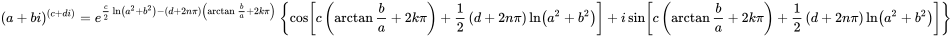 {\displaystyle (a+bi)^{\left(c+di\right)}=e^{{\frac {c}{2}}\ln \left(a^{2}+b^{2}\right)-\left(d+2n\pi \right)\left(\arctan {\frac {b}{a}}+2k\pi \right)}\left\{\cos \left[c\left(\arctan {\frac {b}{a}}+2k\pi \right)+{\frac {1}{2}}\left(d+2n\pi \right)\ln \left(a^{2}+b^{2}\right)\right]+i\sin \left[c\left(\arctan {\frac {b}{a}}+2k\pi \right)+{\frac {1}{2}}\left(d+2n\pi \right)\ln \left(a^{2}+b^{2}\right)\right]\right\}}