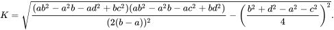 K= \sqrt{\frac{(ab^2-a^2 b-ad^2+bc^2)(ab^2-a^2 b-ac^2+bd^2)}{(2(b-a))^2} - \left(\frac{b^2+d^2-a^2-c^2}{4}\right)^2}.