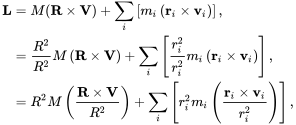 {\displaystyle {\begin{aligned}\mathbf {L} &=M(\mathbf {R} \times \mathbf {V} )+\sum _{i}\left[m_{i}\left(\mathbf {r} _{i}\times \mathbf {v} _{i}\right)\right],\\&={\frac {R^{2}}{R^{2}}}M\left(\mathbf {R} \times \mathbf {V} \right)+\sum _{i}\left[{\frac {r_{i}^{2}}{r_{i}^{2}}}m_{i}\left(\mathbf {r} _{i}\times \mathbf {v} _{i}\right)\right],\\&=R^{2}M\left({\frac {\mathbf {R} \times \mathbf {V} }{R^{2}}}\right)+\sum _{i}\left[r_{i}^{2}m_{i}\left({\frac {\mathbf {r} _{i}\times \mathbf {v} _{i}}{r_{i}^{2}}}\right)\right],\\\end{aligned}}}