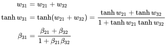 {\begin{aligned}w_{{31}}&=w_{{21}}+w_{{32}}\\\tanh w_{{31}}&=\tanh(w_{{21}}+w_{{32}})={\frac  {\tanh w_{{21}}+\tanh w_{{32}}}{1+\tanh w_{{21}}\tanh w_{{32}}}}\\\beta _{{31}}&={\frac  {\beta _{{21}}+\beta _{{32}}}{1+\beta _{{21}}\beta _{{32}}}}\end{aligned}}