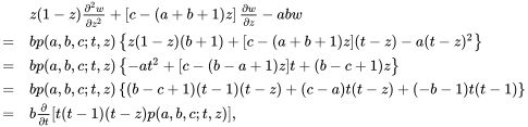 {\begin{array}{cl}&z(1-z){\frac  {\partial ^{2}w}{\partial z^{2}}}+\left[c-(a+b+1)z\right]{\frac  {\partial w}{\partial z}}-abw\\=&bp(a,b,c;t,z)\left\{z(1-z)(b+1)+[c-(a+b+1)z](t-z)-a(t-z)^{2}\right\}\\=&bp(a,b,c;t,z)\left\{-at^{2}+[c-(b-a+1)z]t+(b-c+1)z\right\}\\=&bp(a,b,c;t,z)\left\{(b-c+1)(t-1)(t-z)+(c-a)t(t-z)+(-b-1)t(t-1)\right\}\\=&b{\frac  {\partial }{\partial t}}[t(t-1)(t-z)p(a,b,c;t,z)],\end{array}}