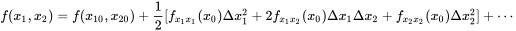 {\displaystyle f(x_{1},x_{2})=f(x_{10},x_{20})+{\frac {1}{2}}[f_{x_{1}x_{1}}(x_{0})\Delta x_{1}^{2}+2f_{x_{1}x_{2}}(x_{0})\Delta x_{1}\Delta x_{2}+f_{x_{2}x_{2}}(x_{0})\Delta x_{2}^{2}]+\cdots \,}