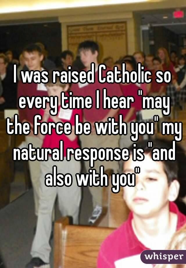 [Image: Catholic-may-the-force-be-with-you.jpg]