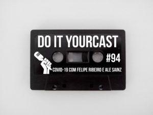 Do It Yourcast #94 Covid-19 com Felipe Ribeiro e Ale Sainz.
