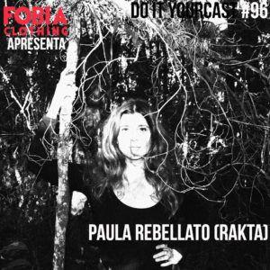 Do It Yourcast #96 Paula Rebellato (Rakta)