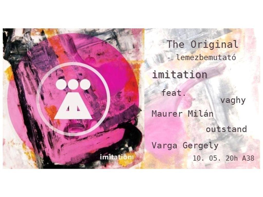 Imitation: The Original – lemezbemutató (A38 kiállítótér)