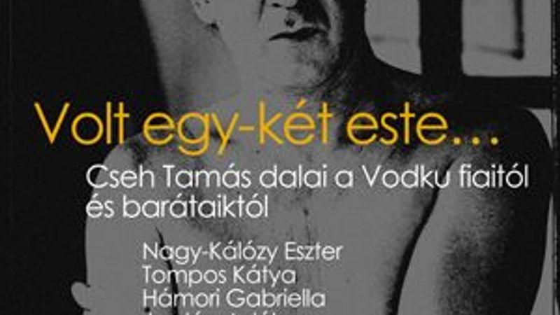 Talán volt egy-két este...: Cseh Tamás-dalok a Vodkuval