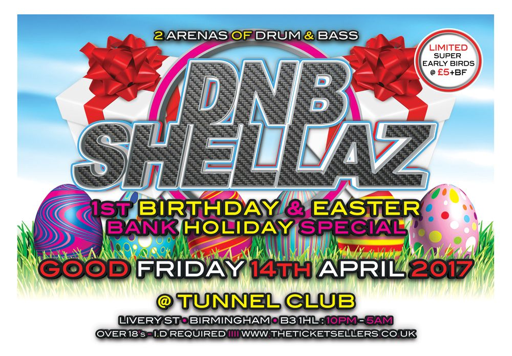 DNB SHELLAZ 1ST BIRTHDAY & EASTER BANK HOLIDAY SPECIAL at The Tunnel Club