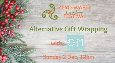 12 noon - at Alternative Gift Wrapping you learn ho to wrap with less waste and a lot more taste