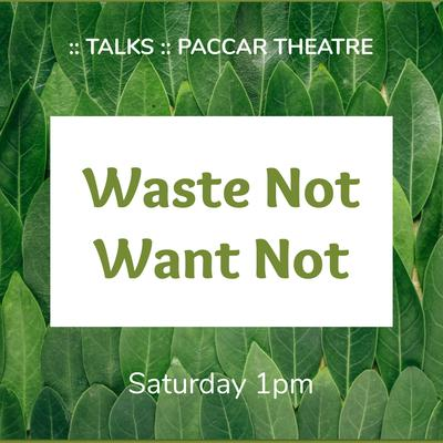 Saturday, 1pm - Waste Not Want Not