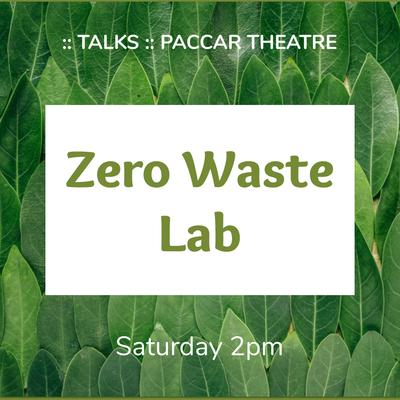 Saturday, 2pm - Zero Waste Lab