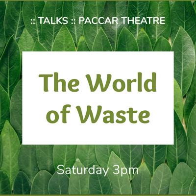 Saturday, 3pm - The World Of Waste