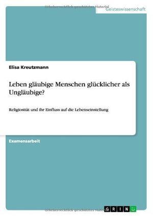 deals for - leben glã¤ubige menschen glã¼cklicher als unglã¤ubigereligiositã¤t und ihr einfluss auf die lebenseinstellung by elisa kreutzmann 2013 08 08
