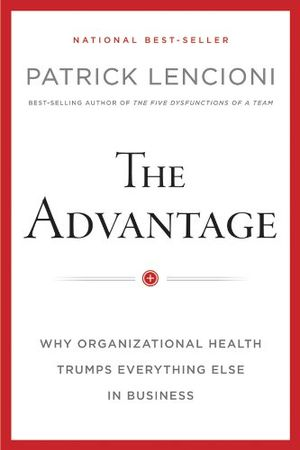 deals for - the advantage why organizational health trumps everything else in business j b lencioni series